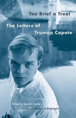 Too Brief a Treat: The Letters of Truman Capote - Capote, Truman, and Clarke, Gerald (Editor)