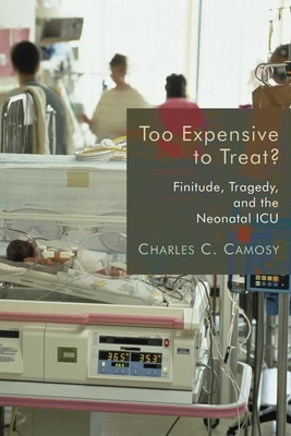 Too Expensive to Treat?: Finitude, Tragedy, and the Neonatal ICU - Camosy, Charles C