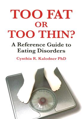 Too Fat or Too Thin?: A Reference Guide to Eating Disorders - Kalodner, Cynthia R, Dr.
