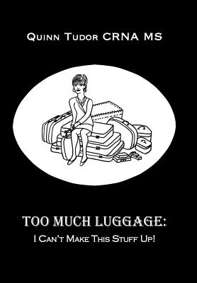 Too Much Luggage: I Can't Make This Stuff Up! - Tudor Crna MS, Quinn
