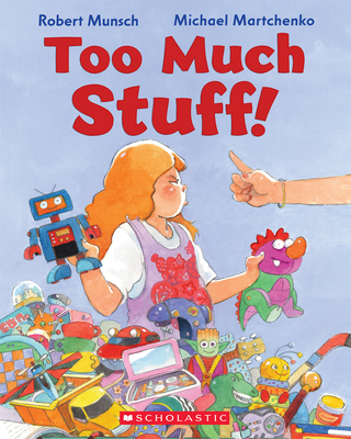 Too Much Stuff! - Munsch, Robert N, and Martchenko, Michael
