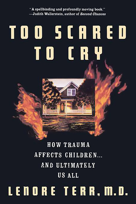 Too Scared to Cry: Psychic Trauma in Childhood - Terr, Lenore