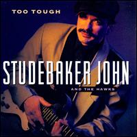 Too Tough - Studebaker John & the Hawks