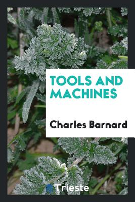 Tools and Machines - Barnard, Charles