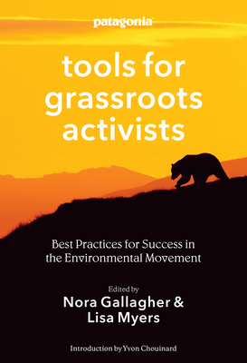 Tools for Grassroots Activists: Best Practices for Success in the Environmental Movement - Myers, Lisa R. (Editor), and Gallagher, Nora (Editor), and Chouinard, Yvon (Introduction by)