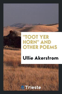 Toot Yer Horn and Other Poems - Akerstrom, Ullie R