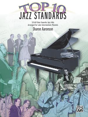 Top 10 Jazz Standards: 10 All-Time Favorite Jazz Hits - Aaronson, Sharon
