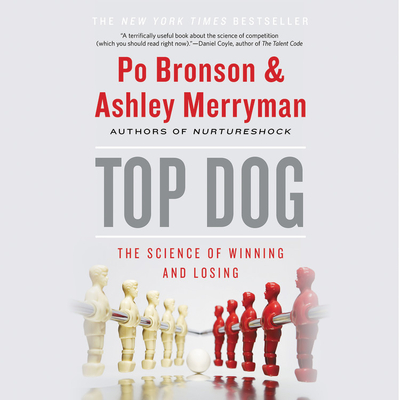 Top Dog: The Science of Winning and Losing - Bronson, Po (Read by), and Merryman, Ashley