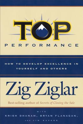 Top Performance: How to Develop Excellence in Yourself and Others - Ziglar, Zig