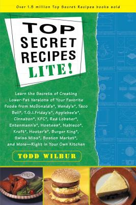 Top Secrets Recipes-Lite!: Creating Reduced-Fat Kitchen Clones of America's Favorite Brand-Name Foods - Wilbur, Todd (Illustrator)