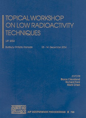 Topical Workshop on Low Radioactivity Techniques: Lrt 2004 - Clevland, B, and Cleveland, Bruce (Editor), and Ford, Richard (Editor)