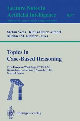 Topics in Case-Based Reasoning: First European Workshop, Ewcbr-93, Kaiserslautern, Germany, November 1-5, 1993. Selected Papers - Wess, Stefan (Editor), and Althoff, Klaus-Dieter (Editor), and Richter, Michael (Editor)