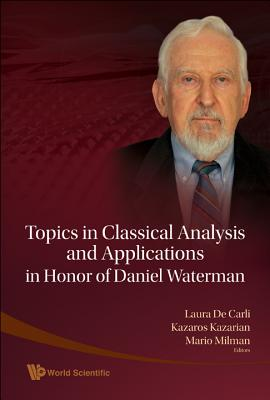 Topics in Classical Analysis and Applications in Honor of Daniel Waterman - De Carli, Laura (Editor)