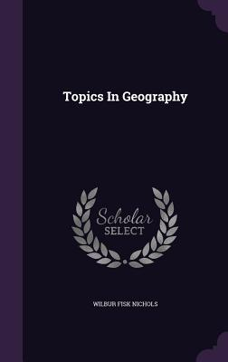 Topics in Geography - Nichols, Wilbur Fisk