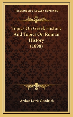 Topics on Greek History and Topics on Roman History (1898) - Goodrich, Arthur Lewis