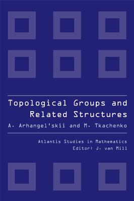 Topological Groups and Realated Structures - Arhangel'skii, Alexander