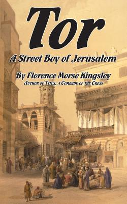 Tor, a Street Boy of Jerusalem - Kingsley, Florence Morse
