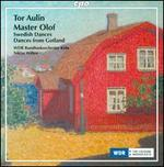 Tor Aulin: Master Olof; Swedish Dances; Dances from Gotland