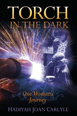 Torch in the Dark: One Woman's Journey - Carlyle, Hadiyah Joan