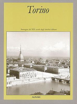 Torino: Immagini del XIX Secolo Dagli Archivi Alinari - Fratelli Alinari, and Arpino, Giovanni