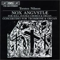 Torsten Nilsson: Nox angustiae; Concertino for Trombone and Organ - Anna Kyhlberg (organ); Britta Therein (soprano); Christer Torgé (trombone); Goran Swartz (bass); Gudrun Bruna (soprano);...