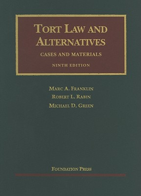 Tort Law and Alternatives: Cases and Materials - Franklin, Marc A, and Rabin, Robert L, and Green, Michael D