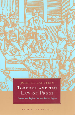 Torture and the Law of Proof: Europe and England in the Ancien Régime - Langbein, John H