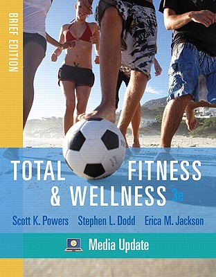 Total Fitness & Wellness: Media Update Brief Edition - Powers, Scott K, and Dodd, Stephen L, and Jackson, Erica M