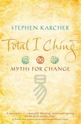 Total I Ching: Myths for Change - Karcher, Stephen, PH.D.