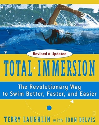 Total Immersion: The Revolutionary Way to Swim Better, Faster, and Easier - Laughlin, Terry, and Delves, John