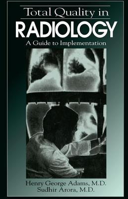Total Quality in Radiology: A Guide to Implementation - Adams, Henry George, and Adams, Adams