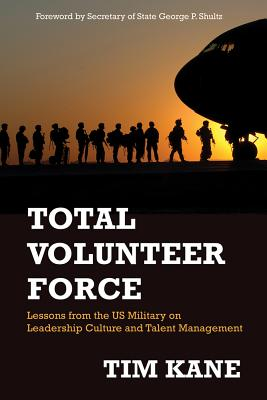 Total Volunteer Force: Lessons from the Us Military on Leadership Culture and Talent Management - Kane, Tim