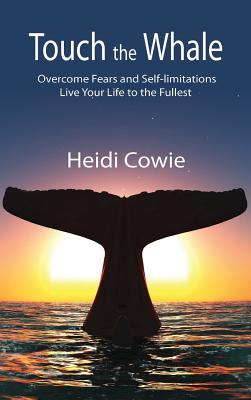 Touch the Whale: Overcome Fears and Self-Limitations - Cowie, Heidi