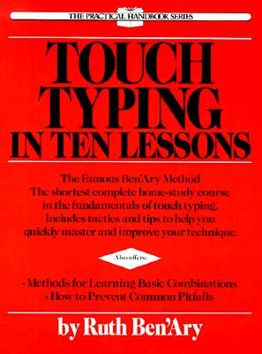 Touch Typing in Ten Lessons: A Home-Study Course with Complete Instructions in the Fundamentals of Touch Typewriting and Introducing the Basic Combinations Method - Ben'ary, Ruth