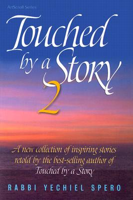 Touched by a Story 2: A New Collection of Stories Retold by the Best-Selling Author of Touched by a Story - Spero, Yechiel, Rabbi