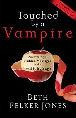 Touched by a Vampire: Discovering the Hidden Messages in the Twilight Saga - Jones, Beth Felker