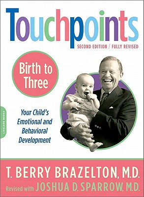 Touchpoints Birth to 3: Your Child's Emotional and Behavioral Development - Brazelton, T Berry, M.D., and Sparrow, Joshua D, M.D. (Revised by)