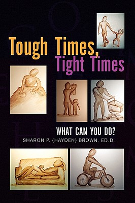 Tough Times, Tight Times - Sharon P (Hayden) Brown, Ed D