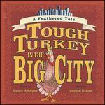 Tough Turkey in the Big City: A Feathered Tale