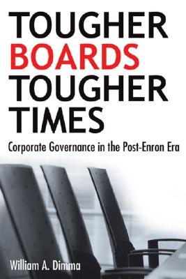 Tougher Boards for Tougher Times: Corporate Governance in the Post-Enron Era - Dimma, William A