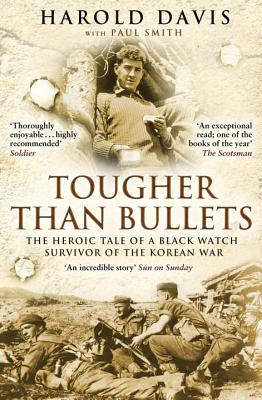 Tougher Than Bullets: The Heroic Tale of a Black Watch Survivor of the Korean War - Davis, Harold, and Smith, Paul