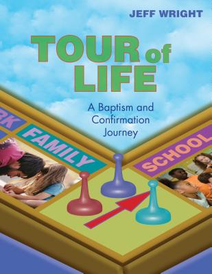Tour of Life: A Baptism and Confirmation Journey - Wright, Jeff