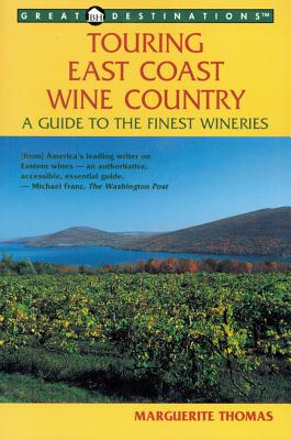 Touring East Coast Wine Country: A Guide to the Finest Wineries - Thomas, Marguerite