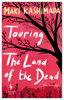 Touring the Land of the Dead (and Ninety-Nine Kisses) - Kashimada, Maki, and Trowell, Haydn (Translated by)