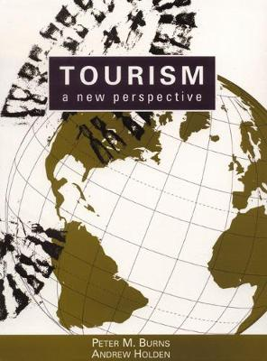 Tourism: A New Perspective - Burns, Peter, and Burns, Richard, Dr., and Holden, Andrew