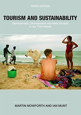 Tourism and Sustainability: Development, Globalisation and New Tourism in the Third World - Mowforth, Martin
