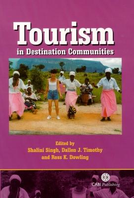 Tourism in Destination Communities - Singh, Shalini, and Timothy, Dallen J, and Dowling, Ross K