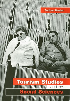 Tourism Studies and the Social Sciences - Holden, Andrew
