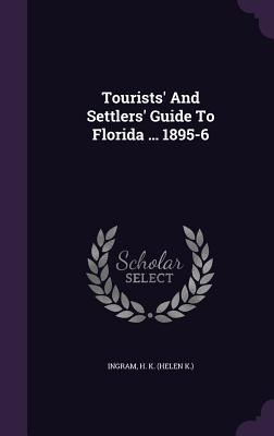 Tourists' and Settlers' Guide to Florida ... 1895-6 - Ingram, H K (Helen K ) (Creator)