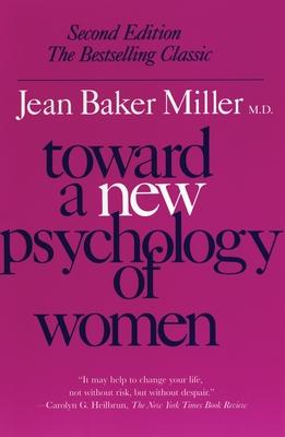 Toward a New Psychology of Women - Miller, Jean Baker